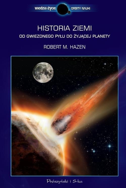 Historia Ziemi Od gwiezdnego pyłu do żyjącej planety Hazen Robert M.