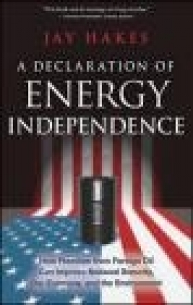 A Declaration of Energy Independence Jay Hakes