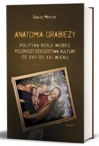 Anatomia grabieży Polityka Rosji wobec polskiego dziedzictwa kultury od XVII do XXI wieku Matelski Dariusz