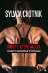 Kobiety, które walczą. Rozmowy z zawodniczkami sportów walki Sylwia Chutnik