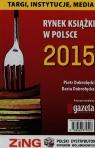 Rynek książki w Polsce 2015 Targi instytucje media Dobrołęcki Piotr, Dobrołęcka Daria
