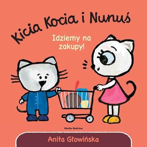 Kicia Kocia i Nunuś. Idziemy na zakupy! Głowińska Anita