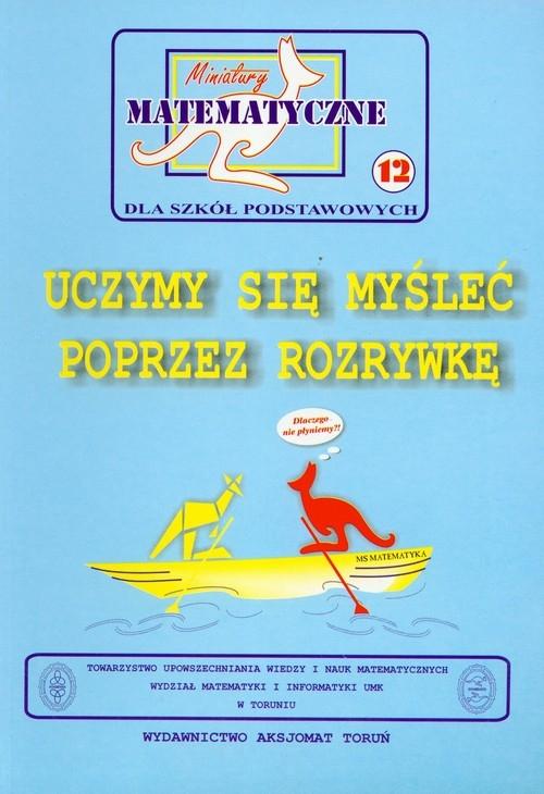 Miniatury matematyczne 12 Uczymy się myśleć poprzez rozrywkę Bobiński Zbigniew, Nodzyński Piotr, Uscki Mirosław