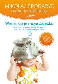 Wiem co je moje dziecko Spodaryk Mikołaj, Gabrowska Elżbieta