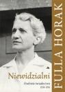 Niewidzialni Osobiste świadectwo 1938-1956 Fulla Horak