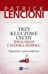 Trzy kluczowe cechy idealnego członka zespołu Opowieść o przywództwie Lencioni Patrick