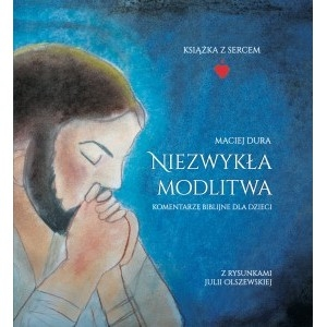 Niezwykła modlitwa DURA MACIEJ, OLSZEWSKA JULIA