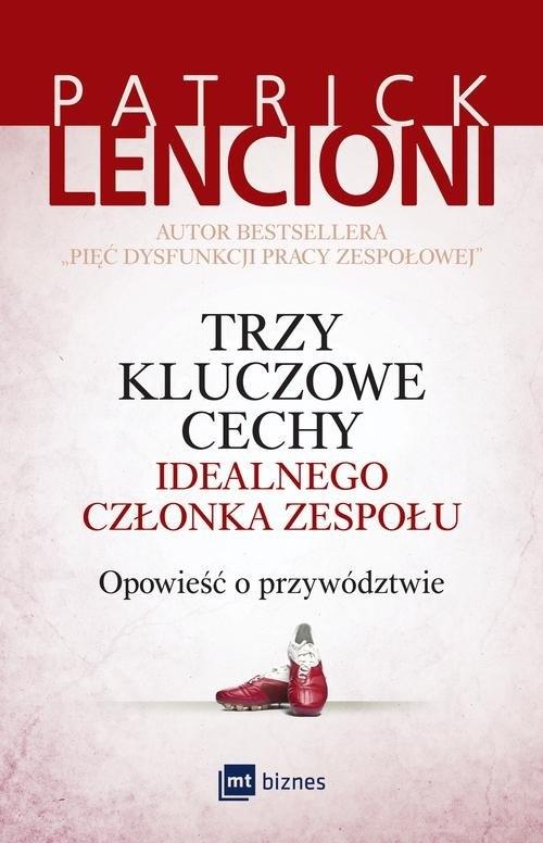 Trzy kluczowe cechy idealnego członka zespołu Lencioni Patrick