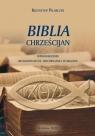 Biblia chrześcijan Wprowadzenia religioznawcze, historyczne i literackie Pilarczyk Krzysztof