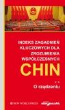 Indeks zagadnień kluczowych dla zrozumienia współczesnych Chin O rządzeniu