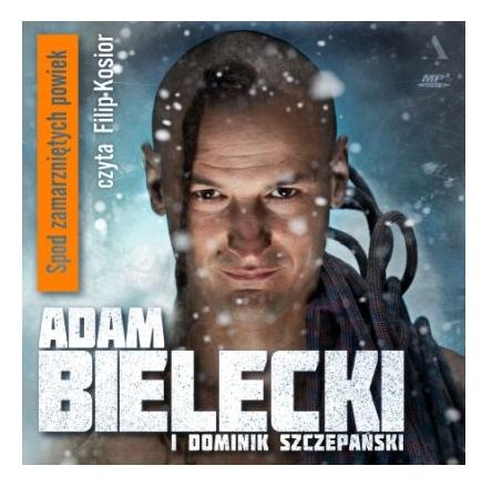Spod zamarzniętych powiek (Audiobook) Adam Bielecki, Dominik Szczepański
