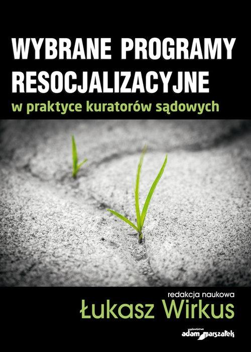 Wybrane programy resocjalizacyjne w praktyce kuratorów sądowych Wirkus Łukasz