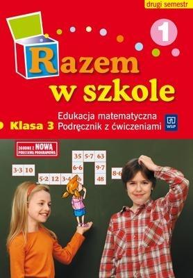 Razem w szkole SP KL 3. Podręcznik z ćwiczeniami. Semestr 2. Część 1 Edukacja matematyczna (2011) Jolanta Brzózka, Anna Jasiocha, Teresa Panek