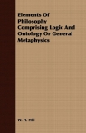 Elements Of Philosophy Comprising Logic And Ontology Or General Metaphysics