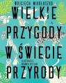Wielkie przygody w świecie przyrody Mikołuszko Wojciech