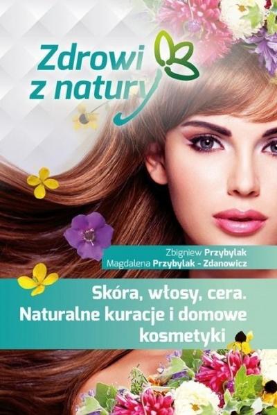 Skóra, włosy, cera. Naturalne kuracje i domowe... Zbigniew Przybylak, Magdalena Przybylak Zdanowicz
