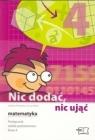 Nic dodać, nic ująć. Matematyka. kl 4. Podręcznik. SP Widur Anna, Piekarska Jolanta