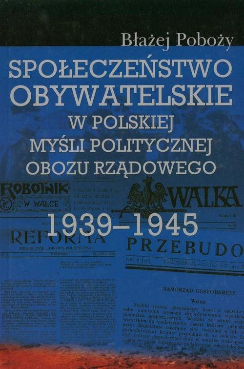Społeczeństwo obywatelskie w polskiej myśli politycznej obozu rządowego 1939-1945 Poboży Błażej