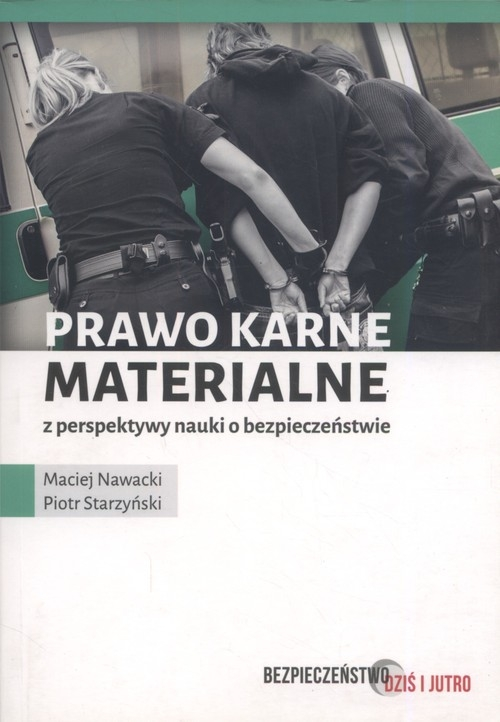 Prawo karne materialne z perspektywy nauki o bezpieczeństwie Nawacki Maciej, Starzyński Piotr