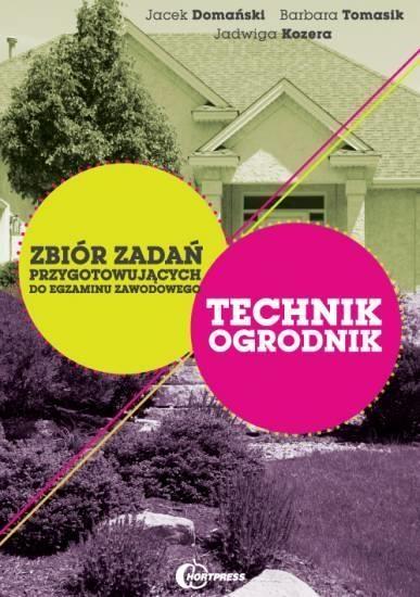 Technik Ogrodnik - Zbiór zadań przygotowujących Barbara Tomasik, Jacek Domański, Jadwiga Kozera