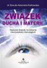 Związek ducha i materii Nowe dowody na istnienie rzeczywistości Adamska-Rutkowska Danuta