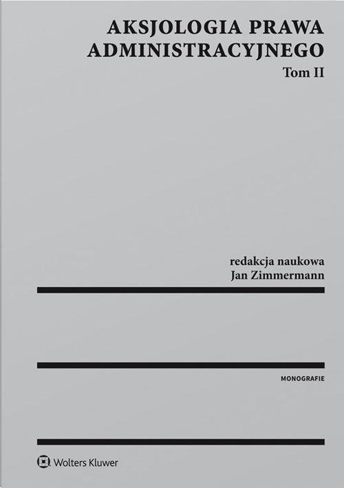 Aksjologia prawa administracyjnego Tom 2 Zimmermann Jan