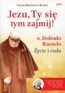 Jezu, Ty się tym zajmij! o. Dolindo Ruotolo Życie i cuda Bątkiewicz-Brożek Joanna