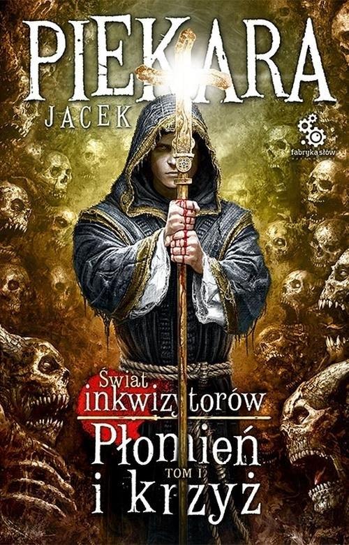 Świat inkwizytorów Tom 1 Płomień i krzyż Piekara Jacek