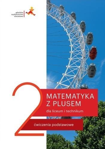 Matematyka z plusem 2 dla liceum i technikum. Ćwiczenia podstawowe M. Dobrowolska, M. Karpiński, J. Lech