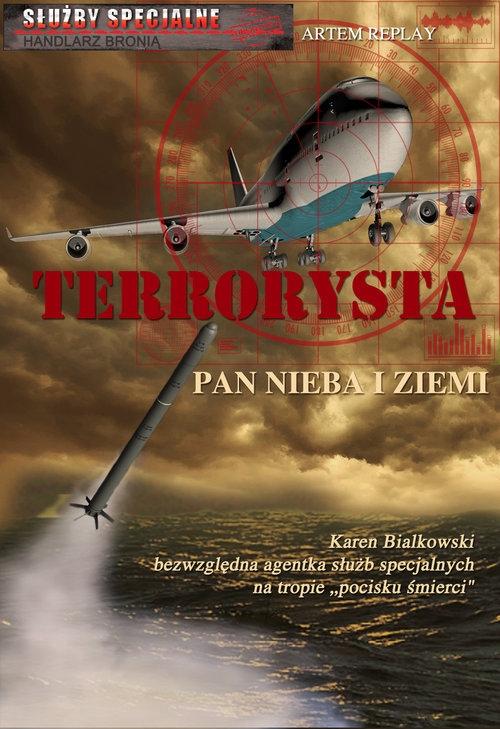 Terrorysta Pan nieba i ziemi. Służby specjalne Zawód handlarz bronią - Replay Artem - książka