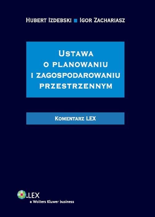 Ustawa o planowaniu i zagospodarowaniu przestrzennym Komentarz Izdebski Hubert, Zachariasz Igor
