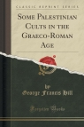 Some Palestinian Cults in the Graeco-Roman Age (Classic Reprint)