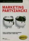 Marketing partyzancki Proste i niedrogie strategie pozwalające czerpać Levinson Conrad Jay