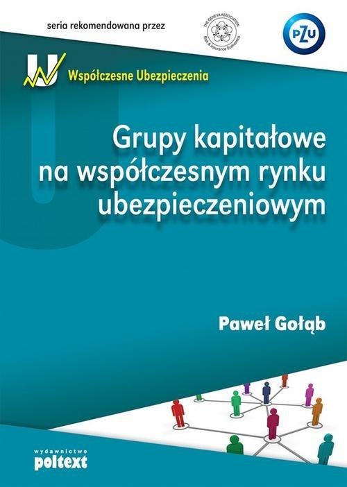 Grupy kapitałowe na współczesnym rynku ubezpieczeniowym Gołąb Paweł