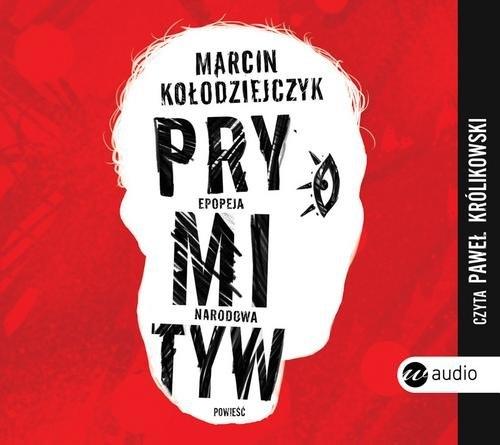 Prymityw Epopeja narodowa  (Audiobook) (Audiobook) Kołodziejczyk Marcin