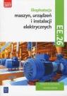 Eksploatacja maszyn, urządzeń i instalacji elektrycznych. Kwalifikacja EE.26. Podręcznik do nauki zawodu technik elektryk