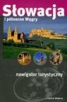 Słowacja i północne Węgry. Nawigator turystyczny  Wilczyński Piotr
