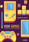 Indie games. Podręcznik niezależnego twórcy gier Hill-Whittall Richard