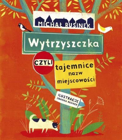 Wytrzyszczka, czyli tajemnice nazw miejscowości Rusinek Michał