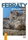 Najpiękniejsze ferraty Dolomity Marmolada Sassolungo Sella Sciliar Catinaccio Greci Andrea, Rossetti Federico