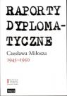 Raporty dyplomatyczne Czesława Miłosza 1945-1950