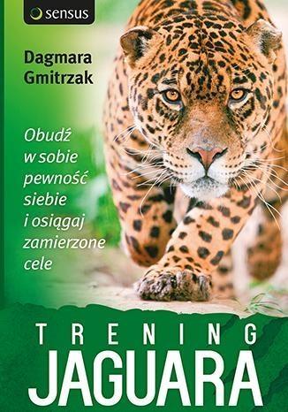 Trening Jaguara. Obudź w sobie pewność siebie i osiągaj zamierzone cele Dagmara Gmitrzak