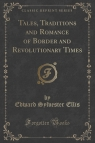 Tales, Traditions and Romance of Border and Revolutionary Times (Classic Reprint)