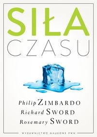 Siła czasu Zimbardo Philip G., Sword Richard M., Sword Rosemary K. M.