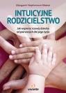 Intuicyjne rodzicielstwo Jak wspierać rozwój dziecka od pierwszych dni Stephenson-Meere Margaret