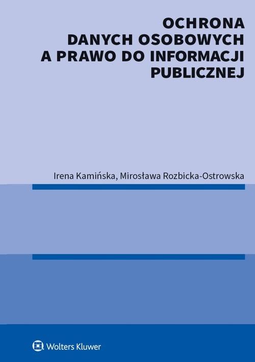 Ochrona danych osobowych a prawo do informacji publicznej Kamińska Irena, Rozbicka-Ostrowska Mirosława