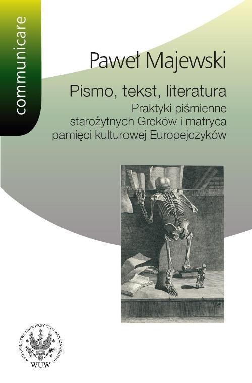 Pismo tekst literatura Praktyki piśmienne starożytnych Greków i matryca pamięci kulturowej Europe Majewski Paweł