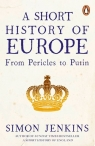 A Short History of Europe From Pericles to Putin Jenkins Simon