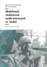 Mobilność codzienna osób starszych w Łodzi Borowska-Stefańska Marta, Wiśniewski Szymon