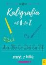 Kaligrafia od A do Z. Zeszyt z kalką opracowanie zbiorowe